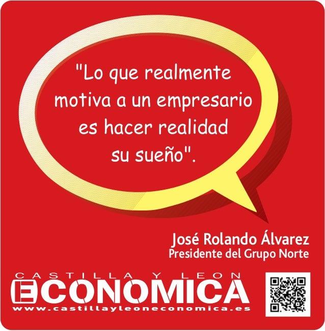 """""""Lo que realmente motiva a un empresario es hacer realidad su sue–o"""".  José Rolando Álvarez  Presidente del Grupo Norte"""