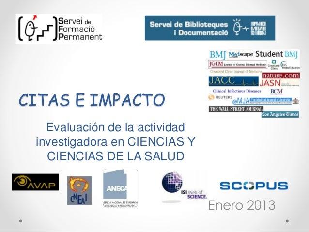 CITAS E IMPACTO Enero 2013 Evaluación de la actividad investigadora en CIENCIAS Y CIENCIAS DE LA SALUD