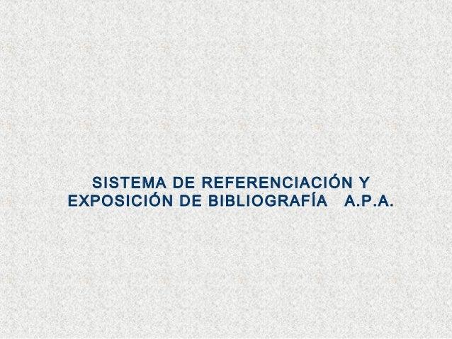 SISTEMA DE REFERENCIACIÓN Y EXPOSICIÓN DE BIBLIOGRAFÍA A.P.A.