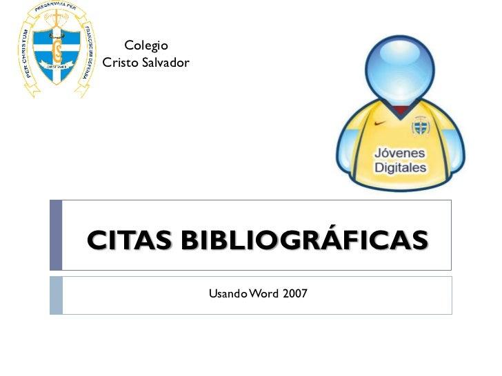 Colegio     Cristo Salvador         CITAS BIBLIOGRÁFICAS                       Usando Word 2007     1                     ...