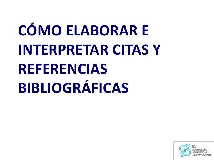 CÓMO ELABORAR E INTERPRETAR CITAS Y REFERENCIAS BIBLIOGRÁFICAS<br />1<br />