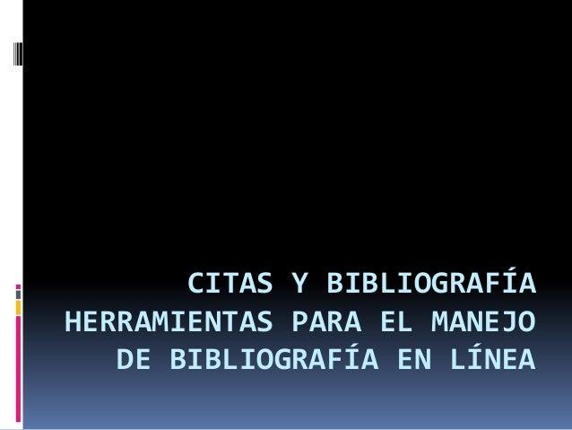 CITAS Y BIBLIOGRAFÍA HERRAMIENTAS PARA EL MANEJO DE BIBLIOGRAFÍA EN LÍNEA