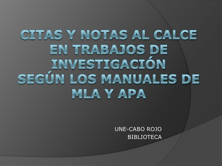 CITAS Y NOTAS AL CALCEen trabajos de investigaciónsegún los manuales de MLA y APA<br />UNE-CABO ROJO<br />BIBLIOTECA<br />