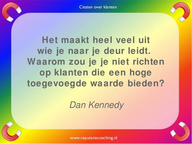 Citaten Geld Xiii : Citaten over klanten quotes en oneliners reputatiecoaching