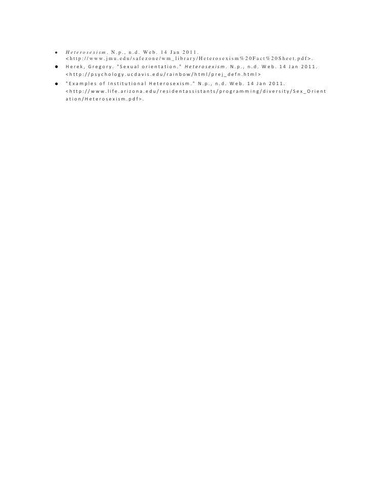 <ul><li>Heterosexism. N.p., n.d. Web. 14 Jan 2011. <http://www.jmu.edu/safezone/wm_library/Heterosexism%20Fact%20Sheet.pdf>.