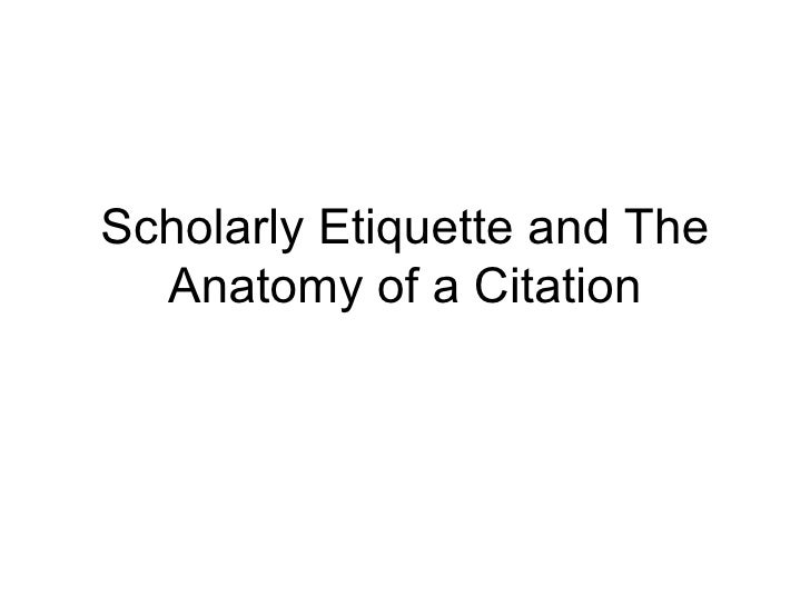 Scholarly Etiquette and The Anatomy of a Citation