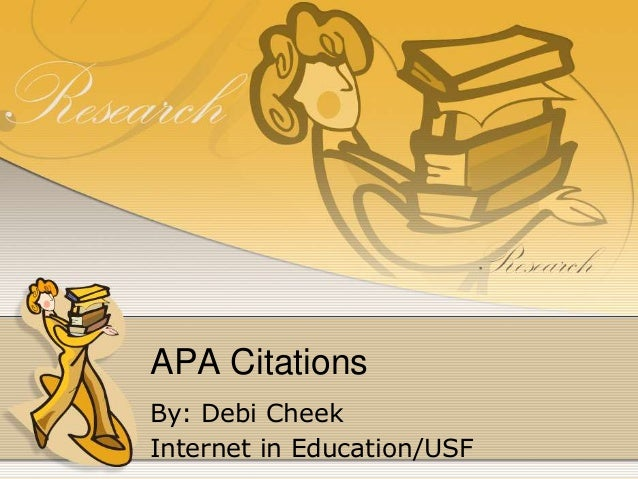 APA Citations By: Debi Cheek Internet in Education/USF
