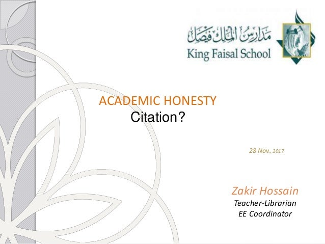 ACADEMIC HONESTY Citation? 28 Nov., 2017 Zakir Hossain Teacher-Librarian EE Coordinator