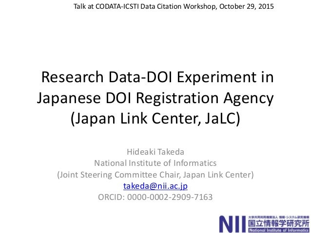 Research Data-DOI Experiment in Japanese DOI Registration Agency (Japan Link Center, JaLC) Hideaki Takeda National Institu...