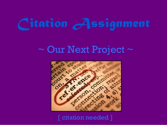 Citation Assignment ~ Our Next Project ~ [ citation needed ]