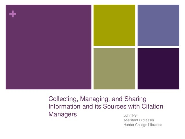 +    Collecting, Managing, and Sharing    Information and its Sources with Citation    Managers                  John Pell...
