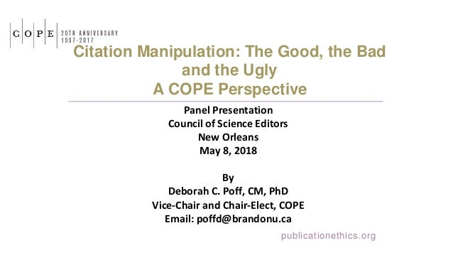 Citation Manipulation: The Good, the Bad and the Ugly A COPE Perspective Panel Presentation Council of Science Editors New...