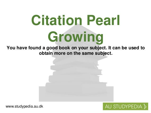 Citation Pearl Growing You have found a good book on your subject. It can be used to obtain more on the same subject. www....