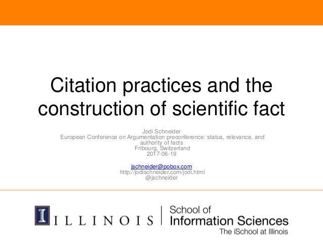 Citation practices and the construction of scientific fact Jodi Schneider European Conference on Argumentation preconferen...