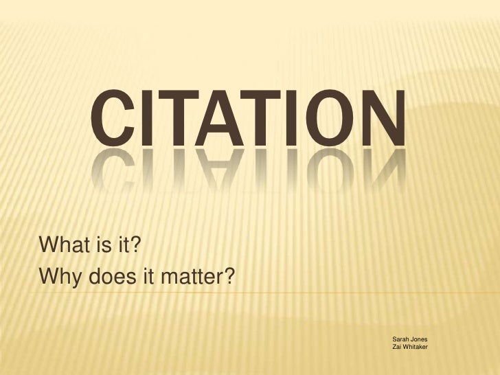 Citation<br />What is it?<br />Why does it matter?<br />Sarah Jones<br />Zai Whitaker<br />