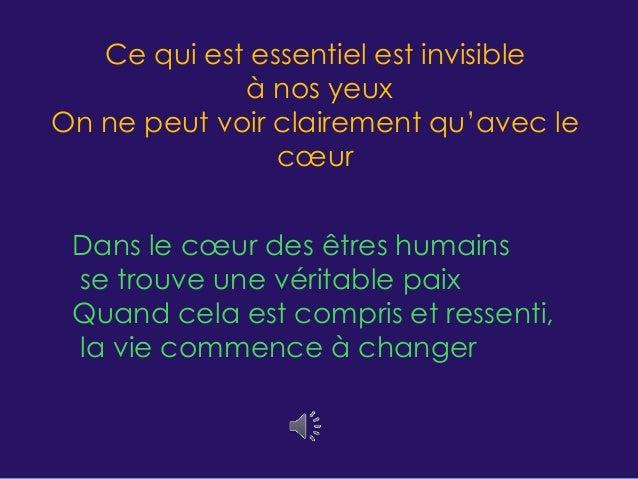 Ce qui est essentiel est invisible  à nos yeux  On ne peut voir clairement qu'avec le  coeur  Dans le coeur des êtres huma...