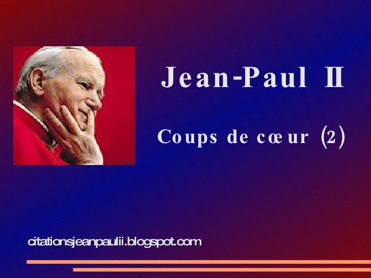 Jean-Paul  II   Coups de cœur  (2) citationsjeanpaulii.blogspot.com