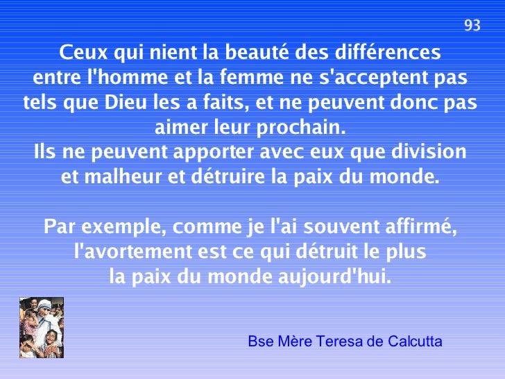 93 Ceux qui nient la beauté des différences entre l'homme et la femme ne s'acceptent pas tels que Dieu les a faits, et ne ...