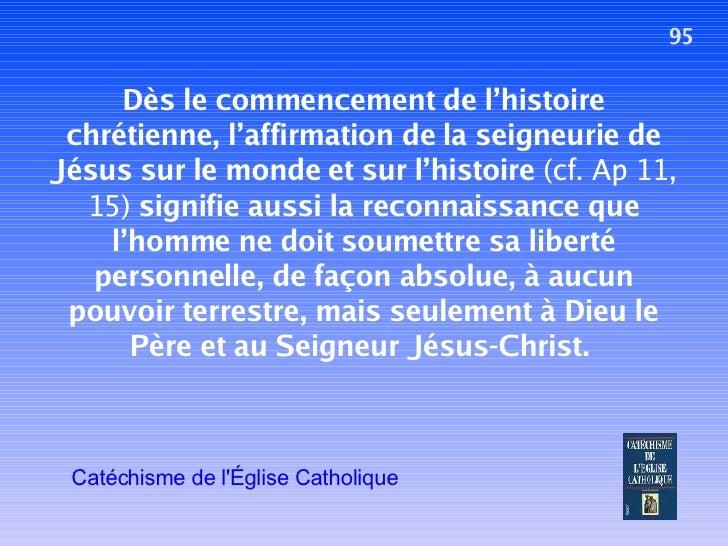 95 Dès le commencement de l'histoire chrétienne, l'affirmation de la seigneurie de Jésus sur le monde et sur l'histoire  (...