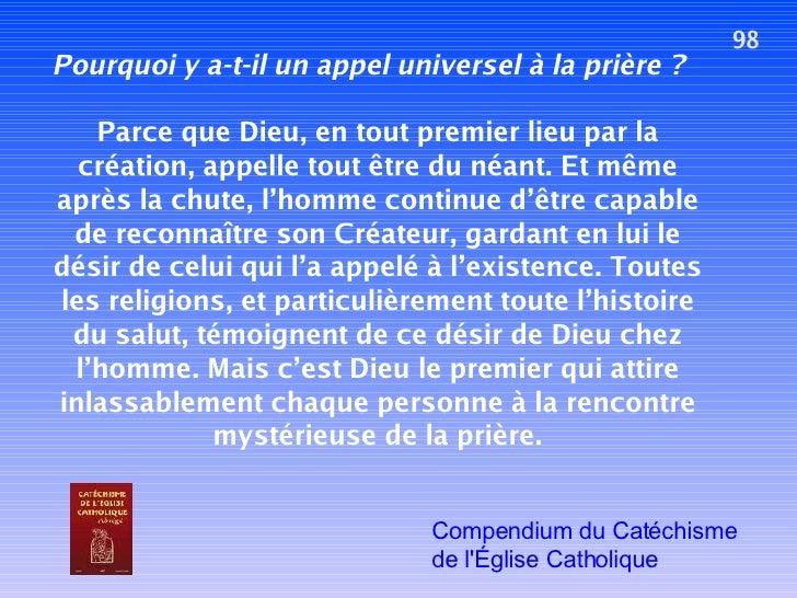 98 Pourquoi y a-t-il un appel universel à la prière ? Parce que Dieu, en tout premier lieu par la création, appelle tout ê...