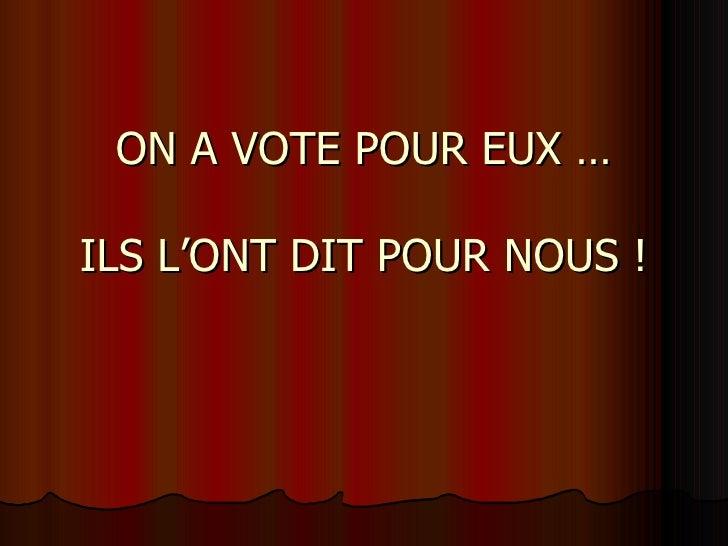 ON A VOTE POUR EUX … ILS L'ONT DIT POUR NOUS !