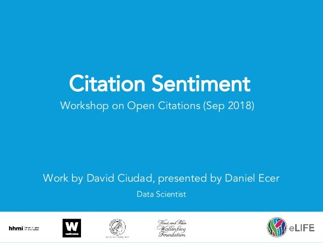 @eLifeInnovation Citation Sentiment Workshop on Open Citations (Sep 2018) Work by David Ciudad, presented by Daniel Ecer D...