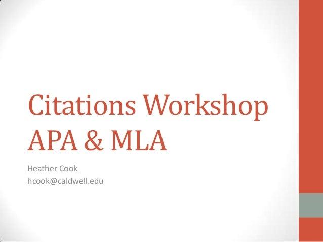 Citations Workshop APA & MLA Heather Cook hcook@caldwell.edu
