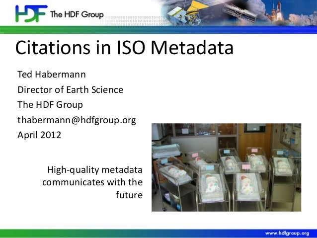 Citations in ISO Metadata High-quality metadata communicates with the future Ted Habermann Director of Earth Science The H...