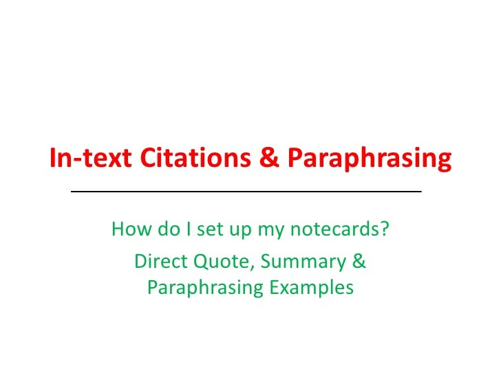 In-text Citations & Paraphrasing<br />How do I set up my notecards?<br />Direct Quote, Summary & Paraphrasing Examples<br />