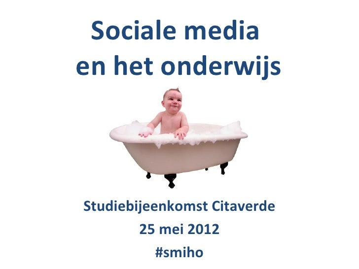 Sociale mediaen het onderwijsStudiebijeenkomst Citaverde        25 mei 2012           #smiho