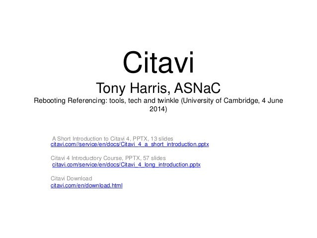 Citavi Tony Harris, ASNaC Rebooting Referencing: tools, tech and twinkle (University of Cambridge, 4 June 2014) A Short In...