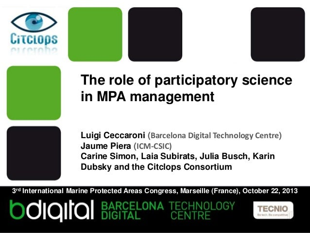 The role of participatory science in MPA management Luigi Ceccaroni (Barcelona Digital Technology Centre) Jaume Piera (ICM...