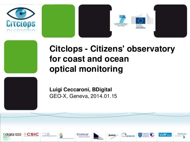 Citclops - Citizens' observatory for coast and ocean optical monitoring Luigi Ceccaroni, BDigital GEO-X, Geneva, 2014.01.1...
