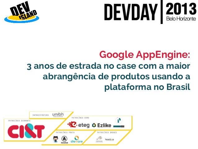 Google AppEngine: 3 anos de estrada no case com a maior abrangência de produtos usando a plataforma no Brasil