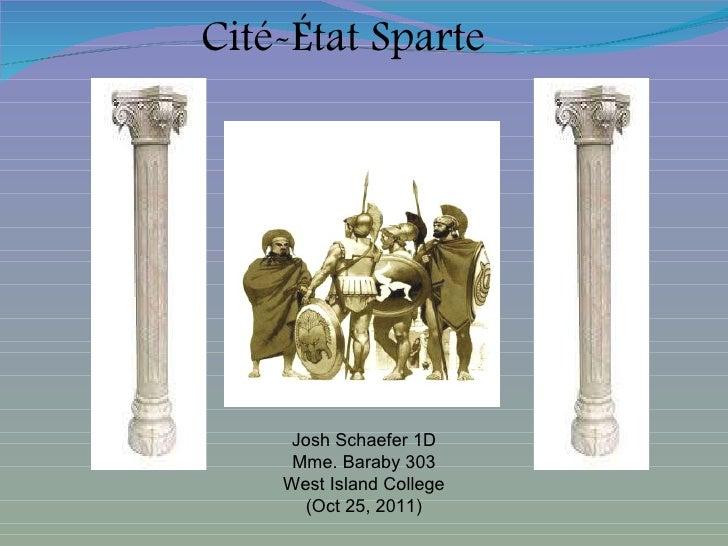 Cité-État Sparte Josh Schaefer 1D Mme. Baraby 303 West Island College (Oct 25, 2011)