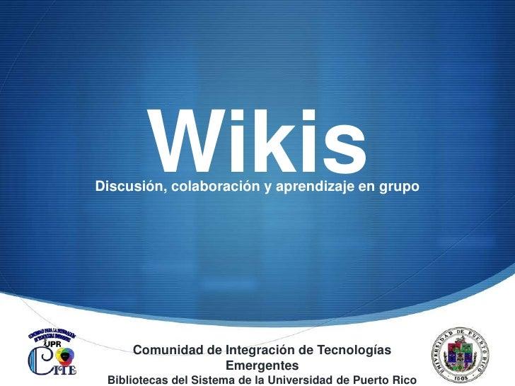 Wikis<br />Discusión, colaboración y aprendizaje en grupo<br />Comunidad de Integración de Tecnologías Emergentes<br />Bib...