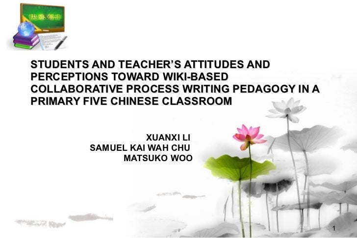 STUDENTS AND TEACHER'S ATTITUDES AND PERCEPTIONS TOWARD WIKI-BASED COLLABORATIVE PROCESS WRITING PEDAGOGY IN A PRIMARY FIV...
