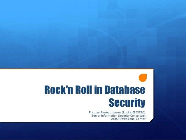 Rock'n Roll in Database Security Prathan Phongthiproek (Lucifer@CITEC) Senior Information Security Consultant ACIS Profess...