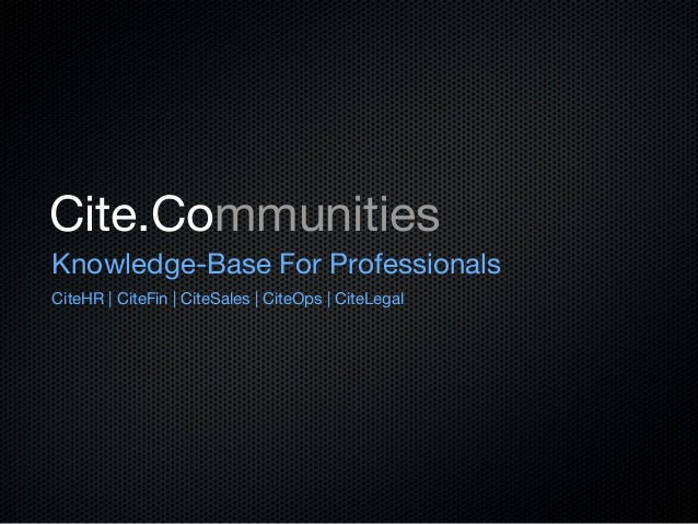 Cite.Communities Knowledge-Base For Professionals CiteHR | CiteFin | CiteSales | CiteOps | CiteLegal