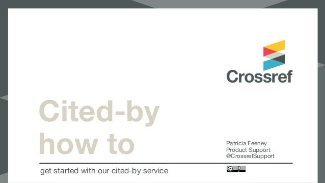 Cited-by how to get started with our cited-by service Patricia Feeney  Product Support  @CrossrefSupport