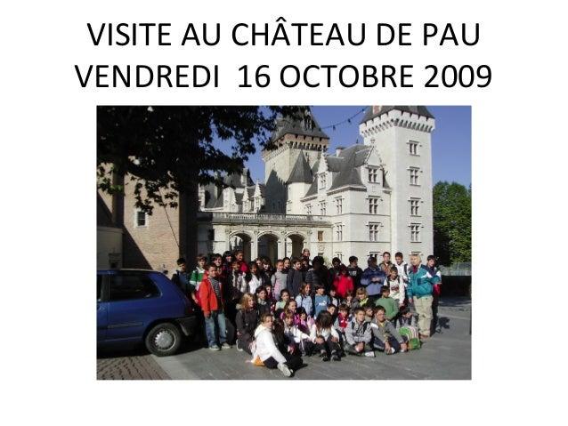 VISITE AU CHÂTEAU DE PAU VENDREDI 16 OCTOBRE 2009