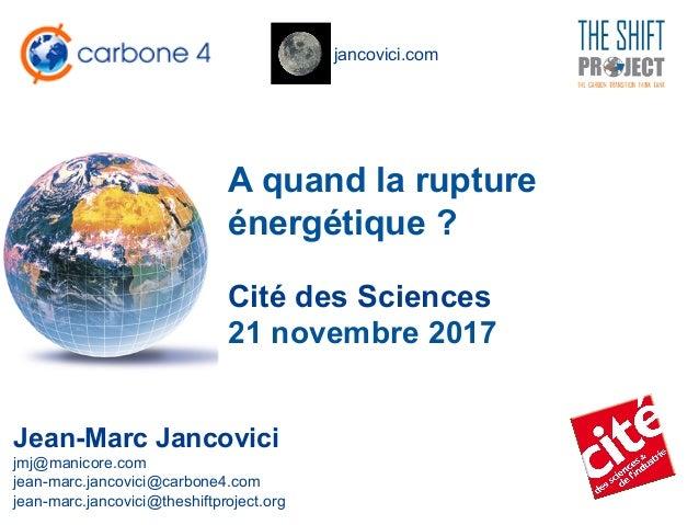 jancovici.com A quand la rupture énergétique ? Jean-Marc Jancovici jmj@manicore.com jean-marc.jancovici@carbone4.com jean-...