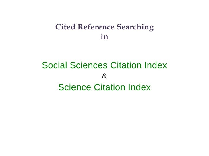 Cited Reference Searching in Social Sciences Citation Index & Science Citation Index