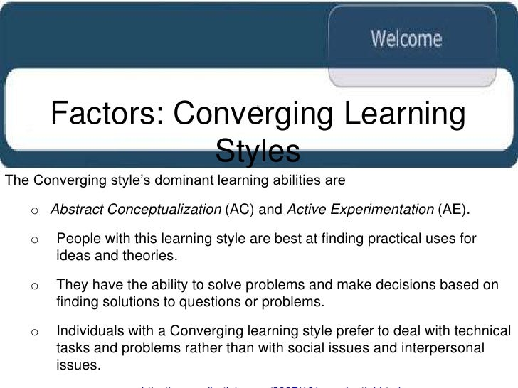 converging learning style Free essay: this paper will identify which of the kolb learning styles best  that  the style that best suits me is a cross between accommodatingshow more.