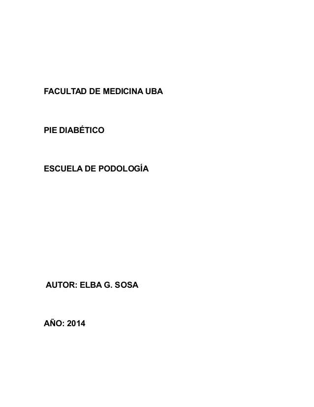 FACULTAD DE MEDICINA UBA  PIE DIABÉTICO  ESCUELA DE PODOLOGÍA  AUTOR: ELBA G. SOSA  AÑO: 2014