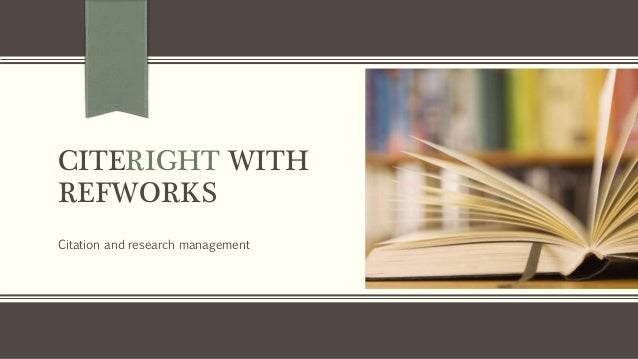 CITERIGHT WITH REFWORKS Citation and research management