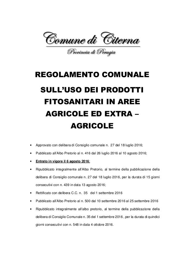 REGOLAMENTO COMUNALE SULL'USO DEI PRODOTTI FITOSANITARI IN AREE AGRICOLE ED EXTRA – AGRICOLE • Approvato con delibera di C...
