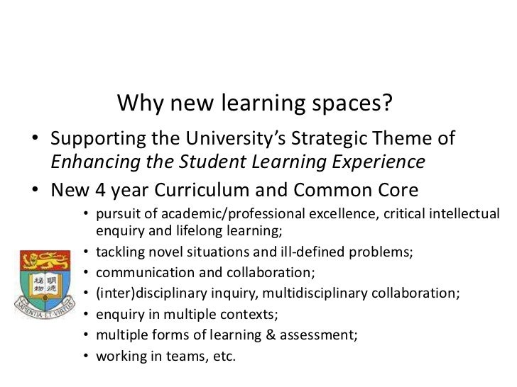 Why new learning spaces?<br />Supporting the University's Strategic Theme of Enhancing the Student Learning Experience<br ...