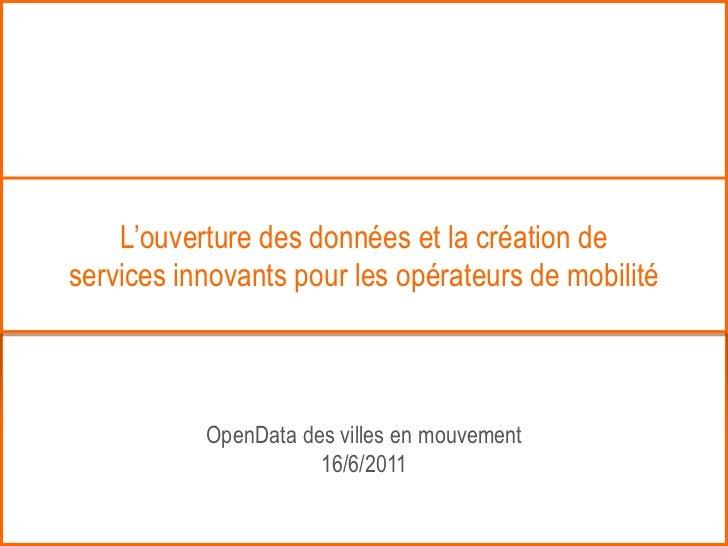 L'ouverture des données et la création deservices innovants pour les opérateurs de mobilité           OpenData des villes ...