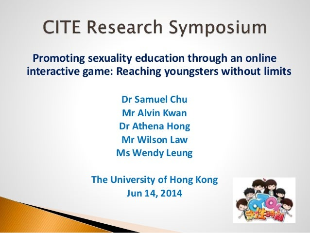 Promoting sexuality education through an online interactive game: Reaching youngsters without limits Dr Samuel Chu Mr Alvi...